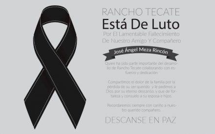 La Familia Rancho Tecate está de luto, por el lamentable fallecimiento de nuestro amigo y compañero, José Ángel Meza Rincón