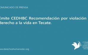 Emite CEDHBC Recomendación por violación al derecho a la vida…