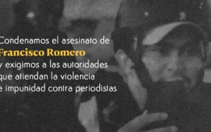 Condenamos el asesinato de Francisco Romero y exigimos a las autoridades que atiendan la violencia e impunidad contra periodistas